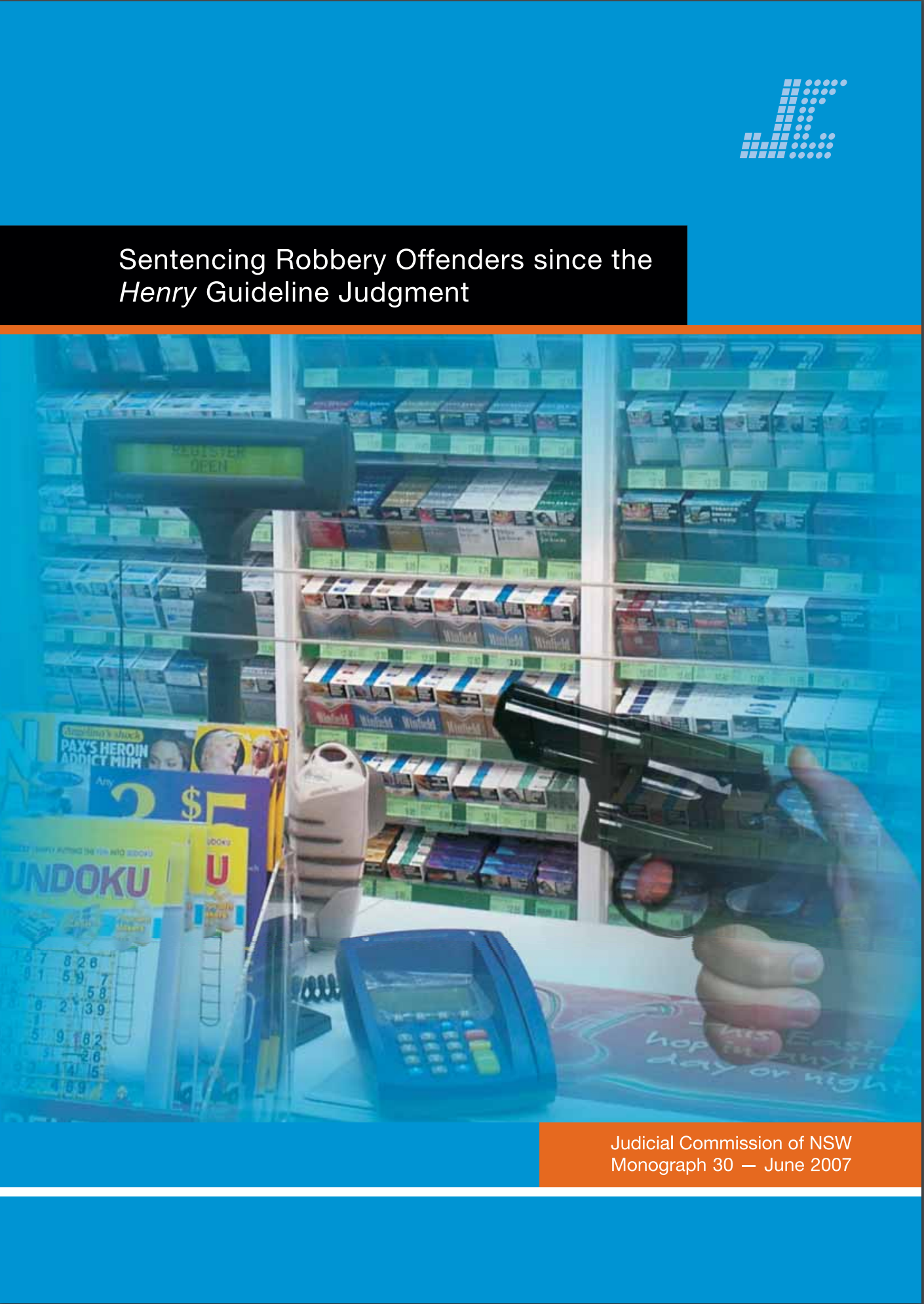 Research Monograph 30 Cover - Sentencing Robbery offenders since the Henry Guideline Judgment
